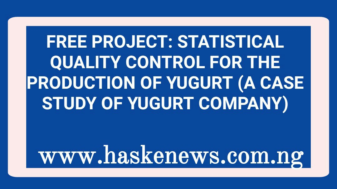 FREE PROJECT: STATISTICAL QUALITY CONTROL FOR THE PRODUCTION OF YUGURT (A CASE STUDY OF YUGURT COMPANY)