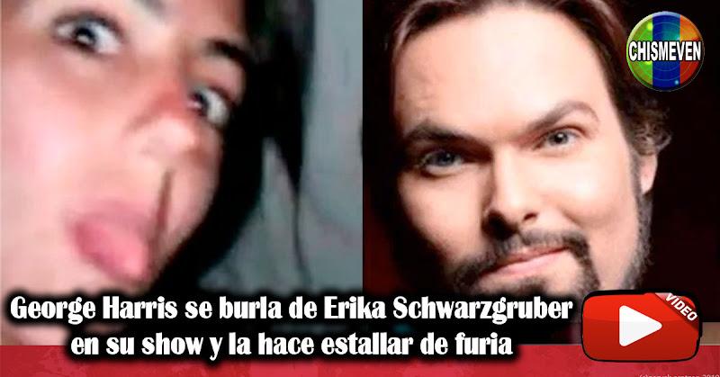 George Harris se burla de Erika Schwarzgruber en su show y la hace estallar de furia