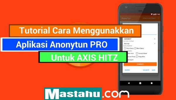 Cara Menggunakkan Axis Hitz Internet Gratis Dengan Anonytun Pro Terbaru