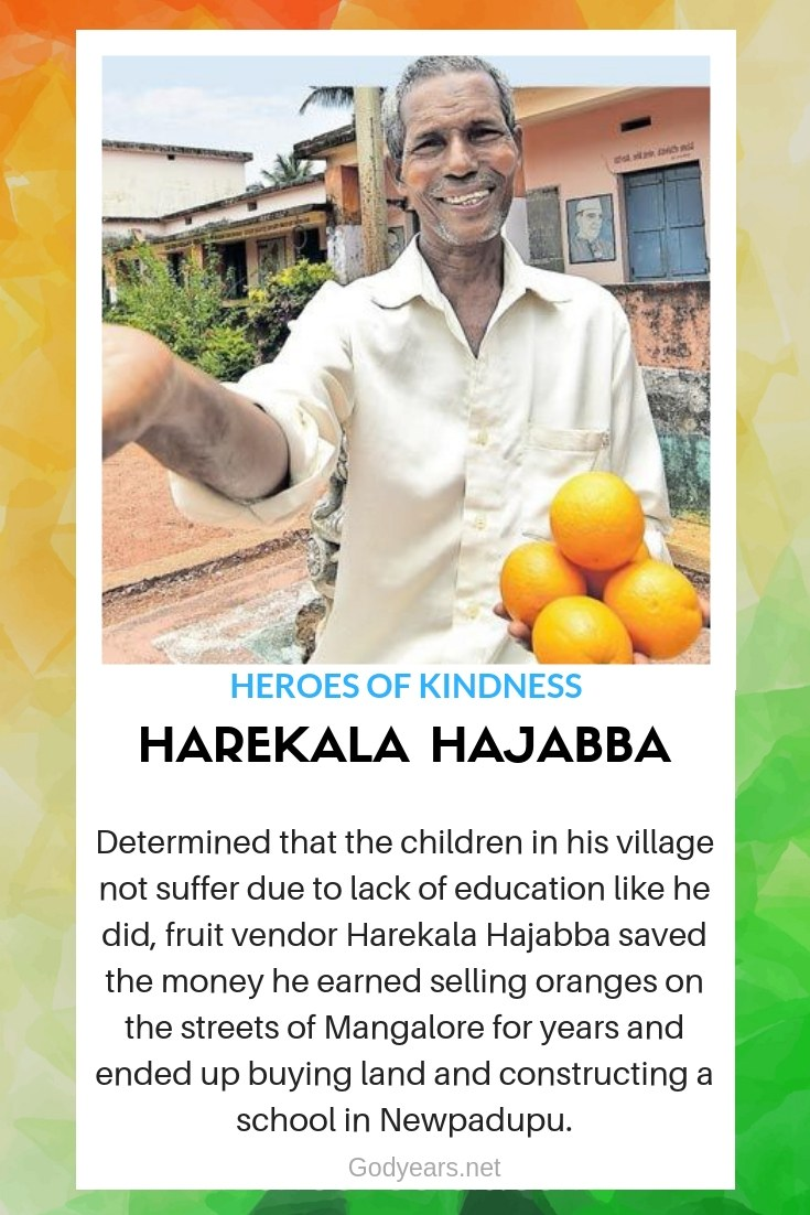 Heroes of Kindness - Determined that the children in his village not suffer due to lack of education like he did, fruit vendor Harekala Hajabba saved the money he earned selling oranges on the streets of Mangalore for years and ended up buying land and constructing a school in Newpadupu.