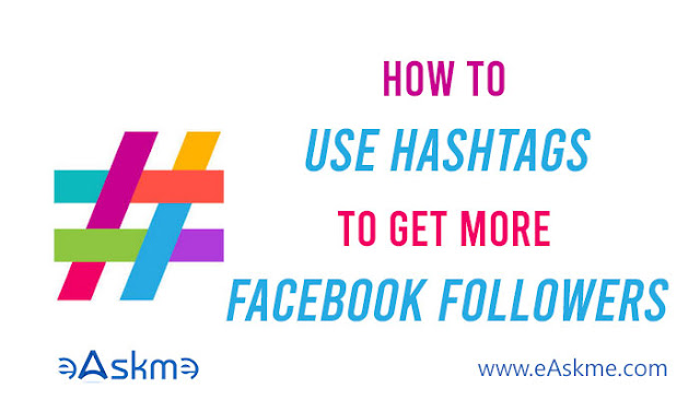 How to Use Hashtags to Get More Facebook Followers: eAskme