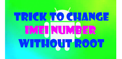How To Change Android IMEI Easily Without Rooting