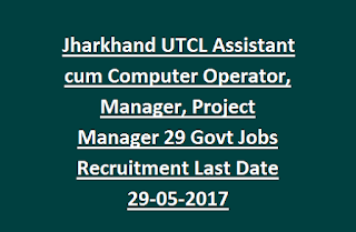 Jharkhand UTCL Assistant cum Computer Operator, Manager, Project Manager 29 Govt Jobs Recruitment Last Date 29-05-2017