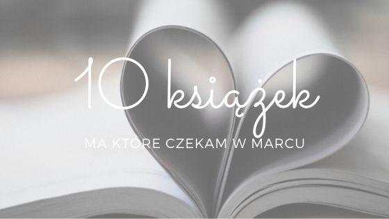 10 książek, na które czekam w marcu