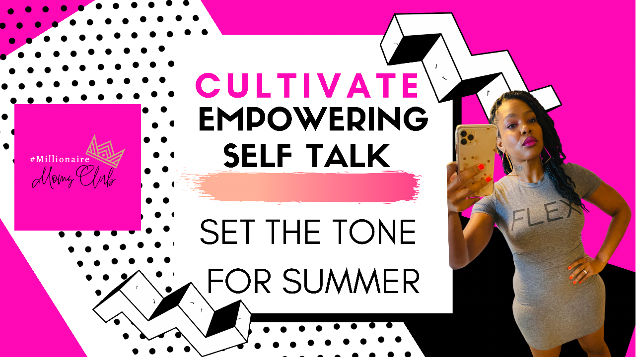 Cultivate Empowering Self Talk; Set The Tone For Summer