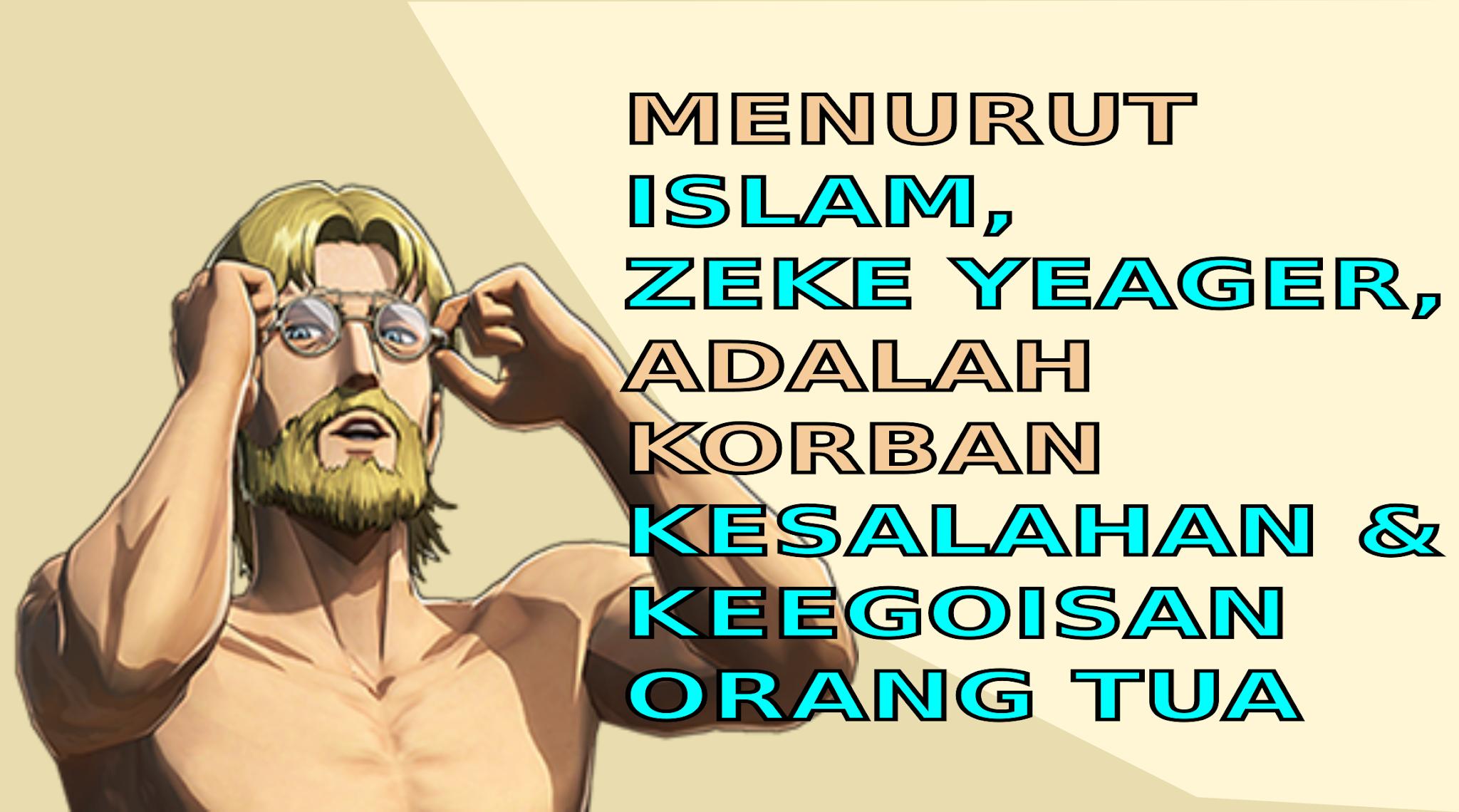 Menurut Islam, Zeke Yeager adalah korban keegoisan orang tua