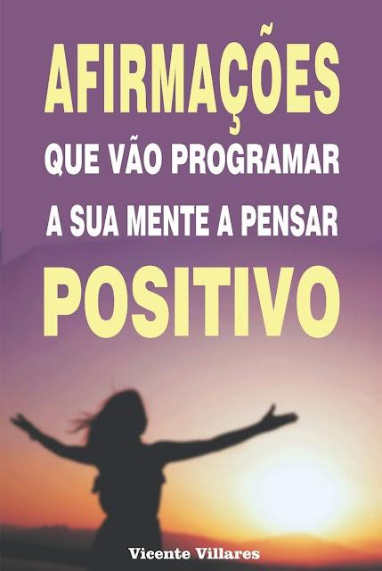 Afirmações que vão programar a sua mente a pensar positivo - Vicente Villares