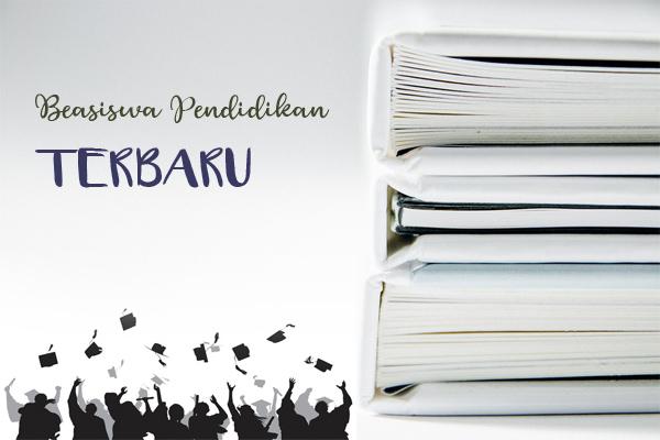 Daftar dan Info Beasiswa Pendidikan Terbaru