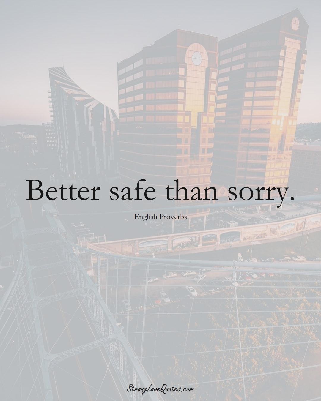 Better safe than sorry. (English Sayings);  #EuropeanSayings