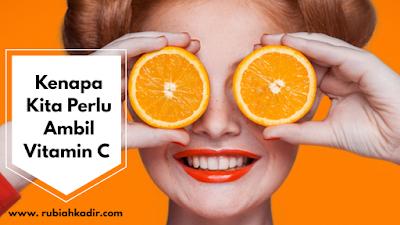 Kenapa Kita Perlu Ambil Vitamin C