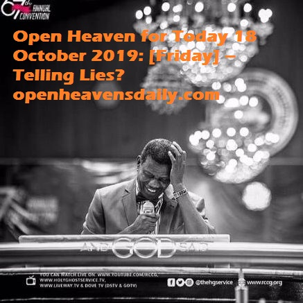 Open Heaven for Today 18 October 2019  – Telling Lies?