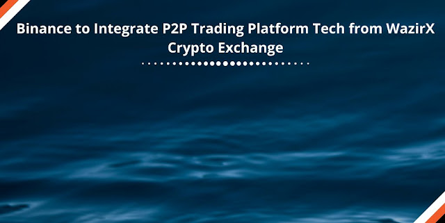 Binance to integrate P2P Trading platform tech from WazirX Crypto Exchange