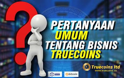 PERTANYAAN UMUM TENTANG BISNIS TRUECOINS