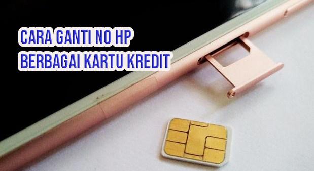 Cara Ganti No HP Kartu Kredit BRI, BCA, Bank Mega, CIMB Niaga, Mandiri, dll