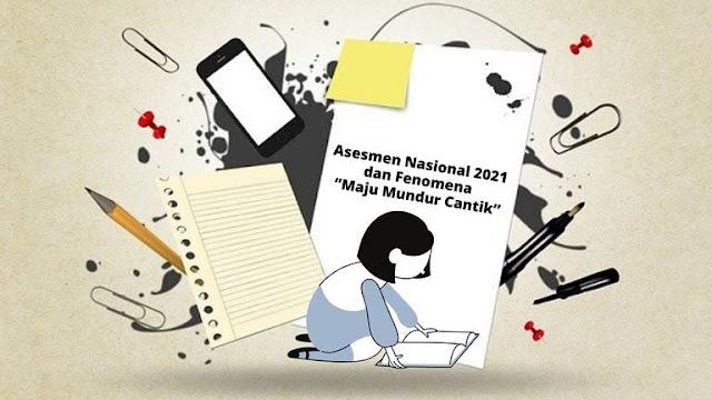 "Asesmen Nasional 2021 dan Fenomena ""Maju Mundur Cantik"" (1)"