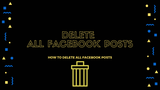 Delete All Post In Facebook<br/>