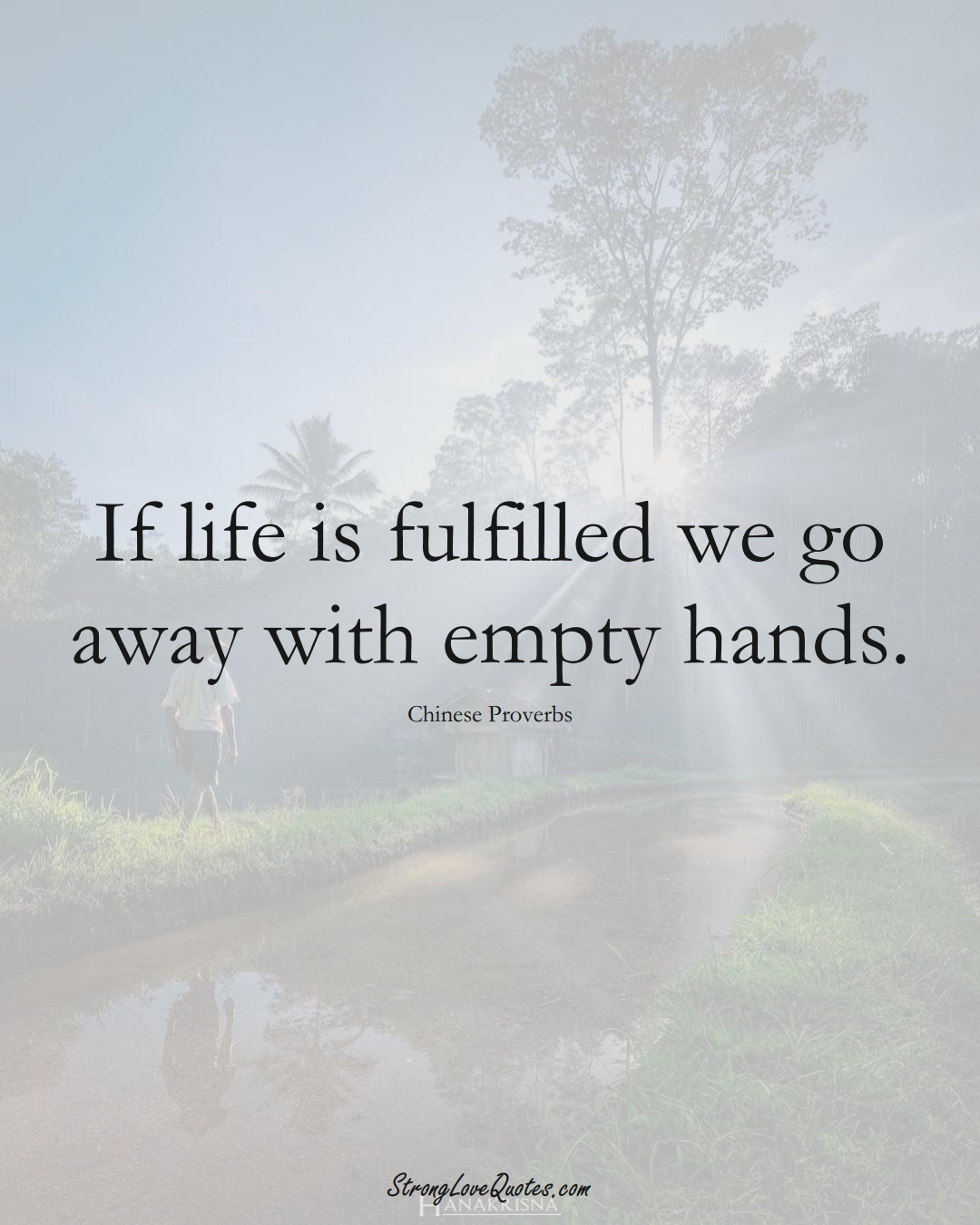 If life is fulfilled we go away with empty hands. (Chinese Sayings);  #AsianSayings