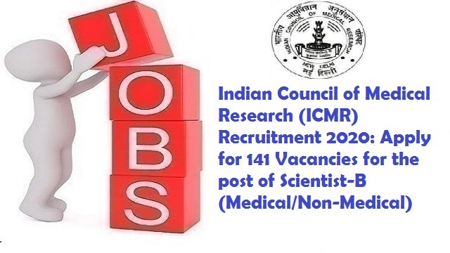 Indian Council of Medical Research (ICMR) Recruitment 2020: Apply for 141 Vacancies for the post of Scientist-B (Medical/Non-Medical)