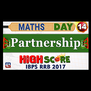 High Score | Partnership | Day 14 | Maths | Latest Tricks | IBPS RRB 2017