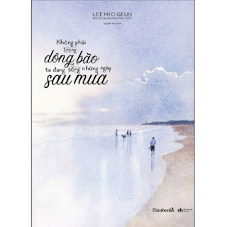 Không Phải Trong Dông Bão, Ta Đang Sống Những Ngày Sau Mưa ebook PDF EPUB AWZ3 PRC MOBI