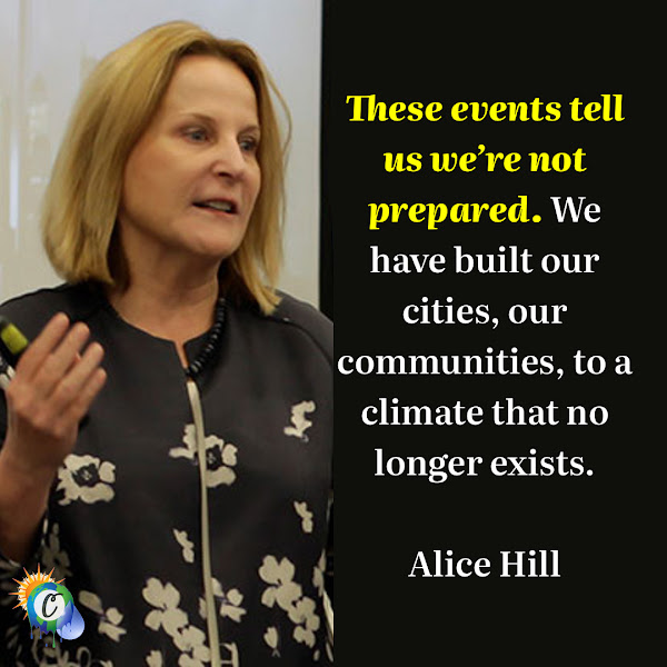 These events tell us we're not prepared. We have built our cities, our communities, to a climate that no longer exists. — Alice Hill, David M. Rubinstein senior fellow for energy and the environment at the Council on Foreign Relations
