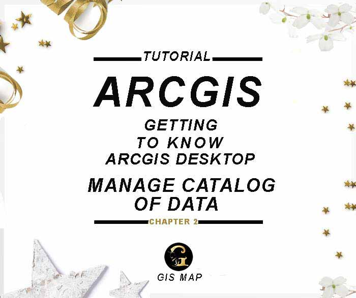 Tutorial ArcGis: Manage Catalog of Data PART 2