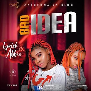 MUSIC: Lyrisk N Abbie – Bad Idea (Prod.SolizBeat)