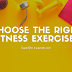 Choosing The Right Fitness Exercises For You !