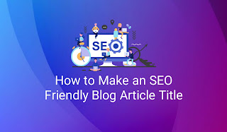 How to Make an SEO Friendly Blog Article Title
