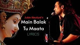 मैं बालक तू माता Main Balak Tu Mata Sherawaliye Lyrics - Jubin Nautiyal