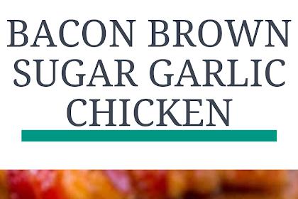 BACON BROWN SUGAR GARLIC CHICKEN