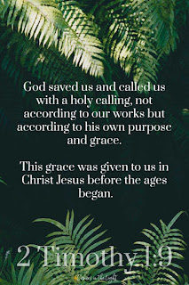 God saved us and called us with a holy calling, not according to our works but according to his own purpose and grace. This grace was given to us in Christ Jesus before the ages began.
