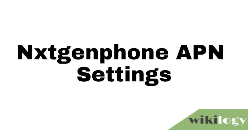 Nxtgenphone APN Settings