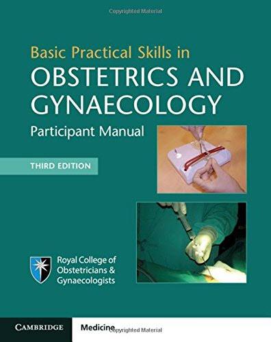 Basic Practical Skills in Obstetrics and Gynaecology: Participant Manual, 3rd (2017)