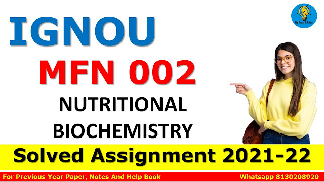 MFN 002 NUTRITIONAL BIOCHEMISTRY Solved Assignment 2021-22