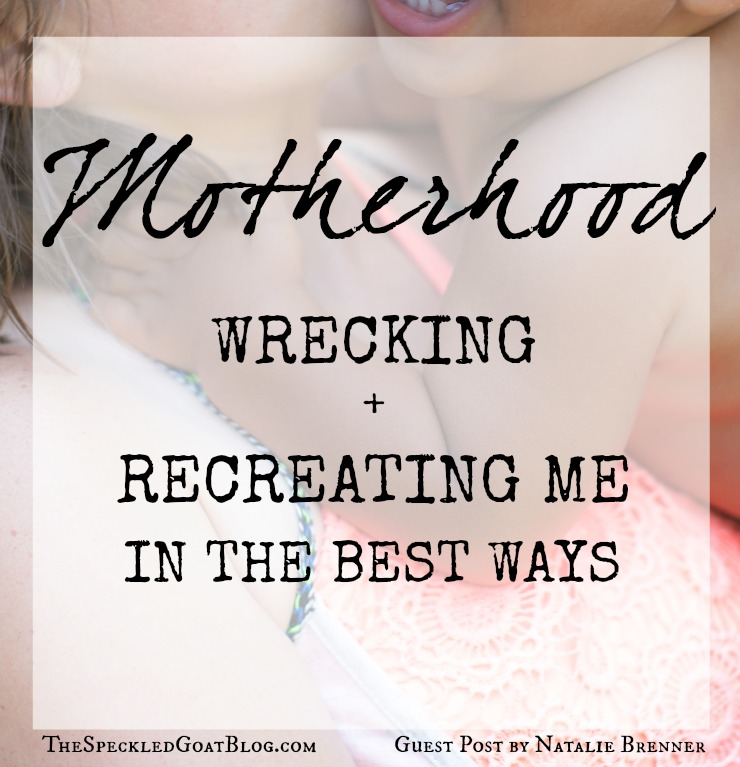 motherhood lessons changes wrecking recreating recreation