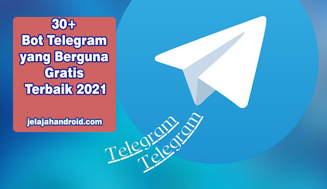 30+ Bot Telegram yang Berguna Gratis Terbaik dan Terbaru 2021