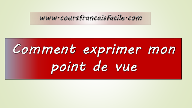 Comment exprimer  son point de vue (fle )?