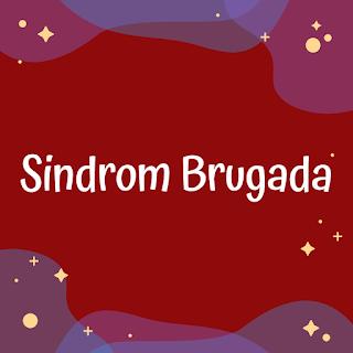 Memahami Tentang Sindrom Brugada