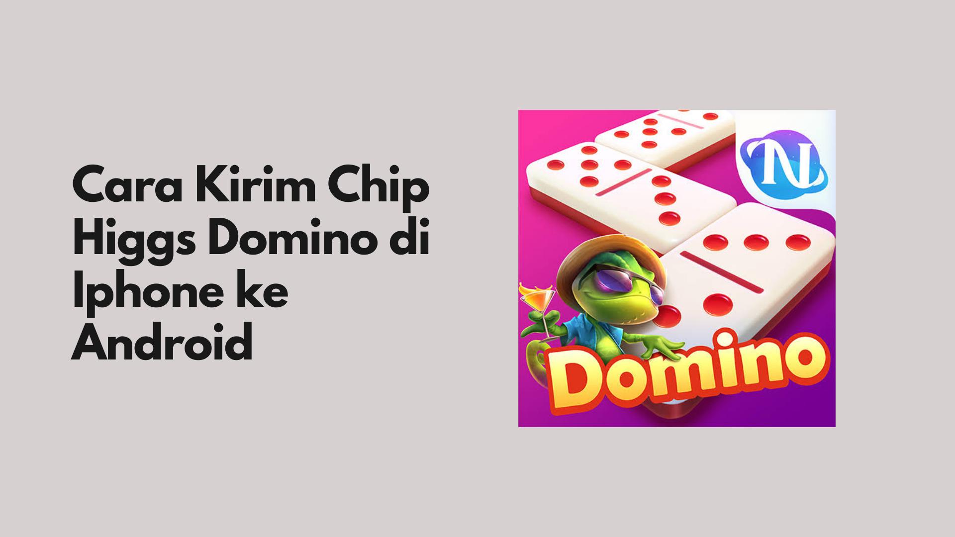 Cara Kirim Chip Higgs Domino di Iphone ke Android