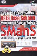 Judul Buku:Cara Mudah & Cepat Memiliki Data Base Sekolah Menggunakan Program Aplikasi SManS Solusi Pintar Untuk TU, Instruktur, Guru & Dosen Disertai CD
