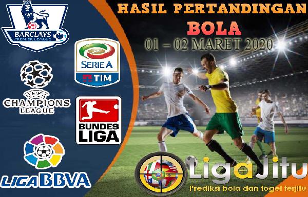 HASIL PERTANDINGAN BOLA 01 – 02 MARET 2020
