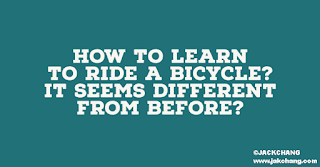 How to learn to ride a bicycle?It seems different from before?