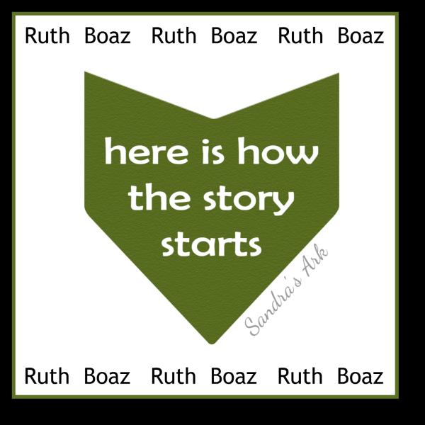 Sandra's Ark: Ruth & Boaz - The Start of the Story