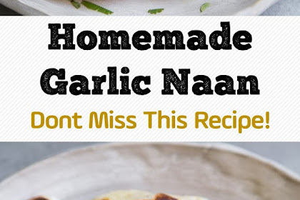 Homemade Garlic Naan - Dont Miss This Recipe!