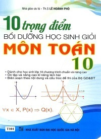 10 Trọng Điểm Bồi Dưỡng Học Sinh Giỏi Môn Toán 10 - Lê Hoành Phò