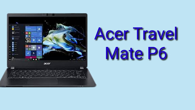 Acer TravelMate P6: Display, Price, and Specifications in 2020.
