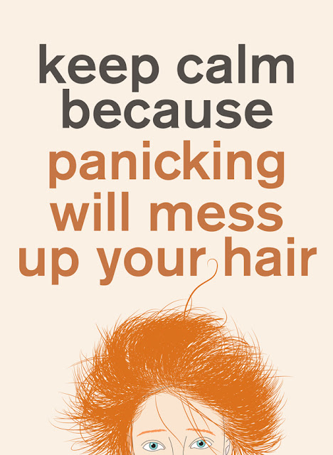 02/ keep calm because panicking will mess up your hair