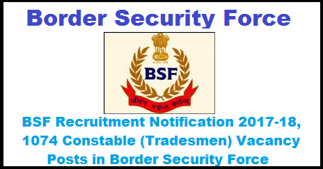 BSF Recruitment Notification 2017-18, 1074 Constable (Tradesmen) Vacancy Posts in Border Security Force