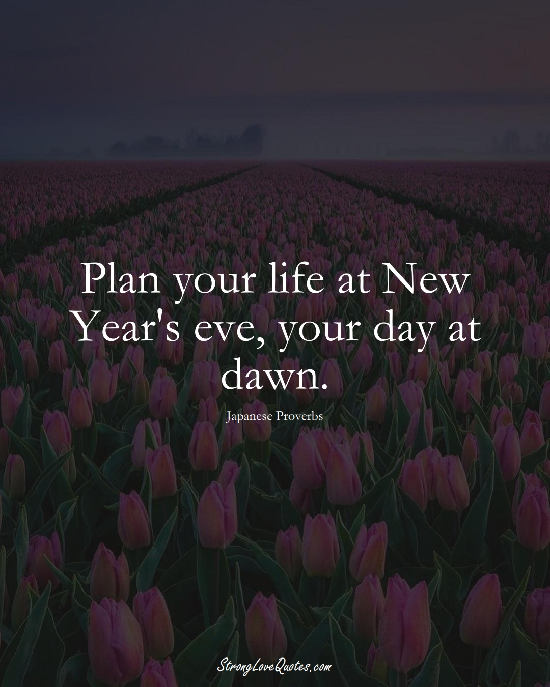 Plan your life at New Year's eve, your day at dawn. (Japanese Sayings);  #AsianSayings